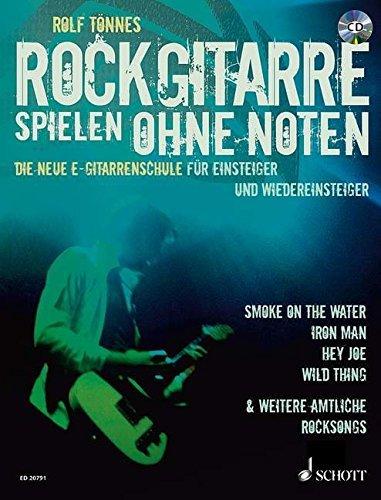 Rockgitarre spielen ohne Noten: Die neue E-Gitarrenschule für Einsteiger und Wiedereinsteiger. E-Gitarre. Ausgabe mit CD. by Rolf Tönnes (2012-04-04)