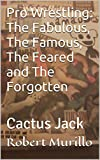 Pro Wrestling: The Fabulous, The Famous, The Feared and The Forgotten: Cactus Jack (Letter C Series Book 4) (English Edition)