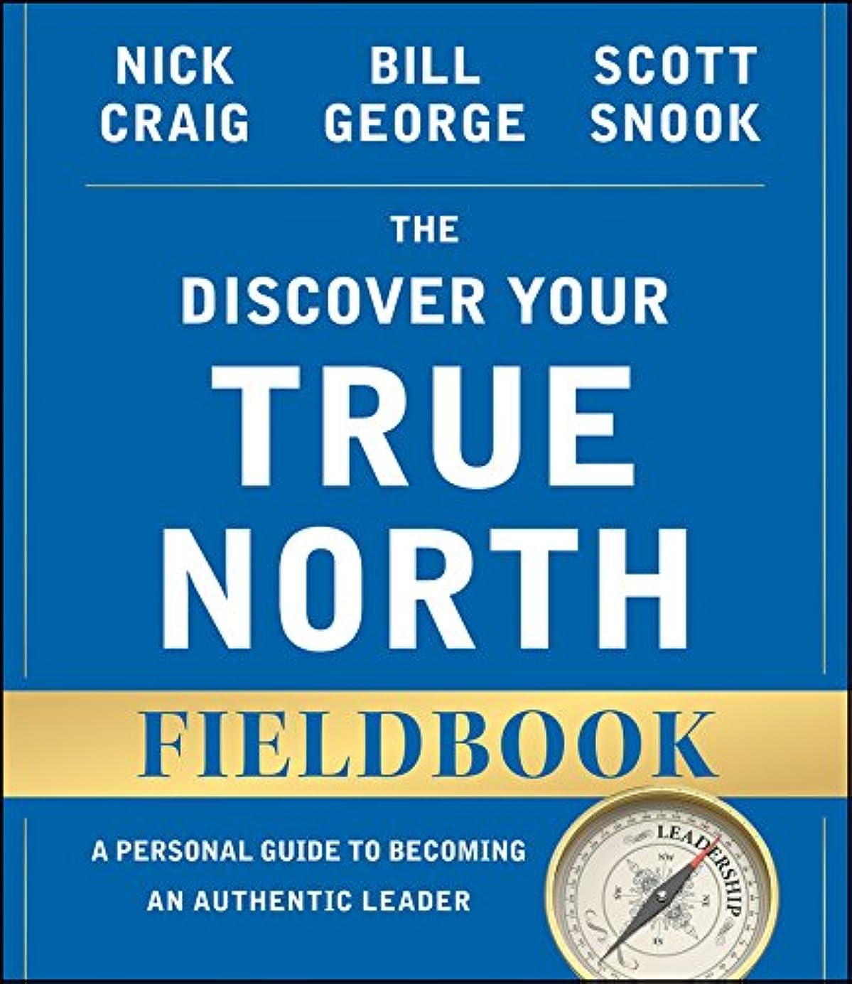 喉頭次乞食The Discover Your True North Fieldbook: A Personal Guide to Finding Your Authentic Leadership (J-B Warren Bennis Series) (English Edition)