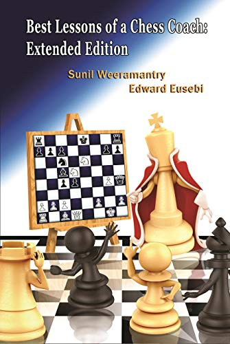 Compare Textbook Prices for Best Lessons of a Chess Coach Extended Edition ISBN 9781936277902 by Weeramantry, Sunil,Eusebi, Ed