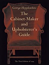 The Cabinet-Maker and Upholsterer's Guide by George Hepplewhite (2012-09-19)