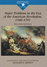 Major Problems in the Era of the American Revolution, 1760-1791: Documents and Essays (Major Problems in American History Series)
