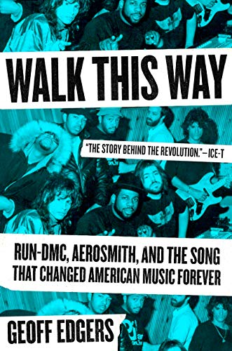 Walk This Way: Run-DMC, Aerosmith, and the Song that Changed American Music Forever (English Edition)