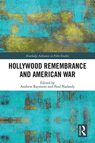 Hollywood Remembrance and American War (Routledge Advances in Film Studies) (English Edition)