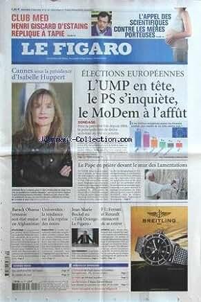 FIGARO (LE) [No 20150] du 12/05/2009 - CANNES SOUS LA PRESIDENCE D'ISABELLE HUPPERT -ELECTIONS EUROPEENNES -LE PAPE EN PRIERE DEVANT LE MUR DES LAMENTATIONS -F1 / FERRARI ET RENAULT MENACENT DE SE RETIRER -JEAN-MARIE BOCKEL -UNIVERSITES / LA TENDANCE ES A LA REPRISE DES COURS -BARACK OBAMA REMANIE SON ETAT-MAJOR EN AFGHANISTAN -L'APPEL DES SCIENTIFIQUES CONTRE LES MERES PORTEUSES -CLUB MED / HENRI GISCARD D'ESTAING REPLIQUE A TAPIE