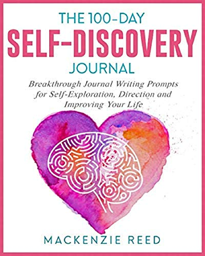 The 100-Day Self-Discovery Journal: Breakthrough Journal Writing Prompts for Self-Exploration, Direction and Improving Your Life
