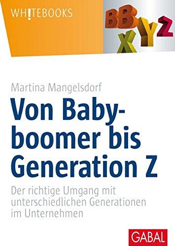 Preisvergleich Produktbild Von Babyboomer bis Generation Z: Der richtige Umgang mit unterschiedlichen Generationen im Unternehmen (Whitebooks)