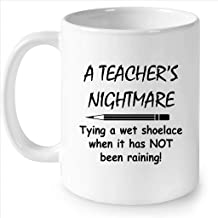 A Teacher's Nightmare Tying A Wet Shoelace When It Has NOT Been Raining (w) - Full-Wrap Coffee White Mug