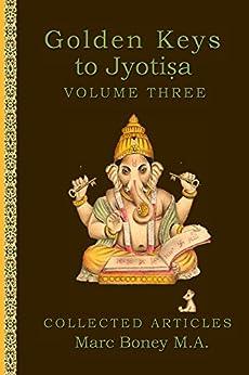 Golden Keys to Jyotisha: Volume Three by [Marc Boney]