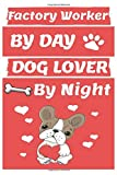 factory worker By Day Dog Lover By Night: Funny factory workers Journal /Notebook 6x9 inch 110 pages model 12, Great Thank You Gift Idea For factory ... 110 Pages , 6x9 Softcover, Matte Finish cover