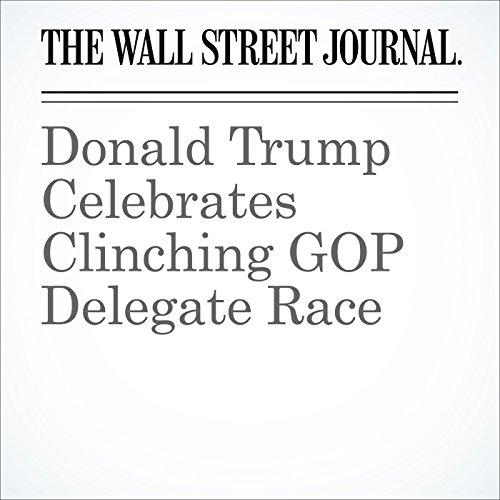Donald Trump Celebrates Clinching GOP Delegate Race cover art