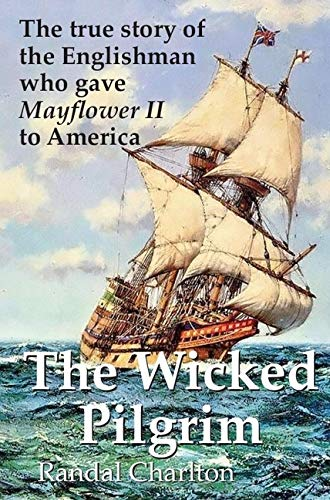 The Wicked Pilgrim: The True Story of the Englishman Who Gave Mayflower II to America