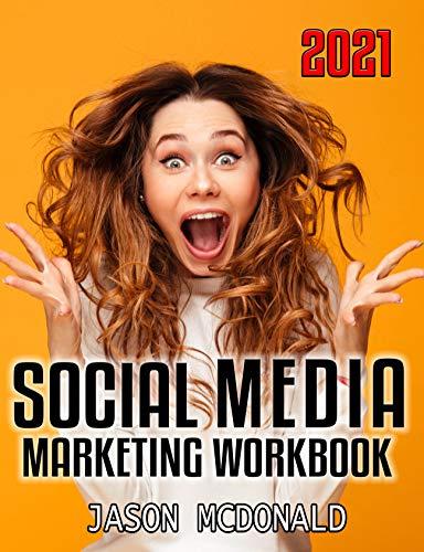 Social Media Marketing Workbook (2021): How to Use Social Media for Business (2021 Social Media...