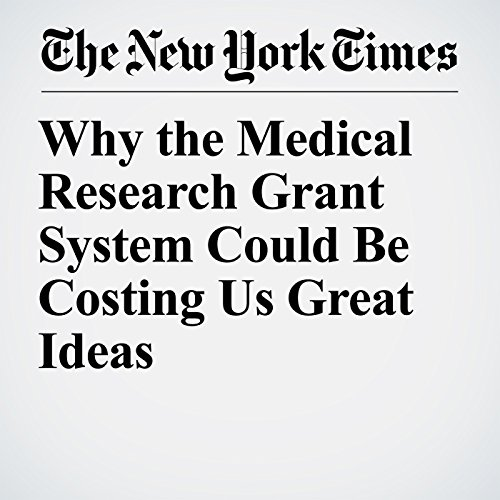 Why the Medical Research Grant System Could Be Costing Us Great Ideas  copertina