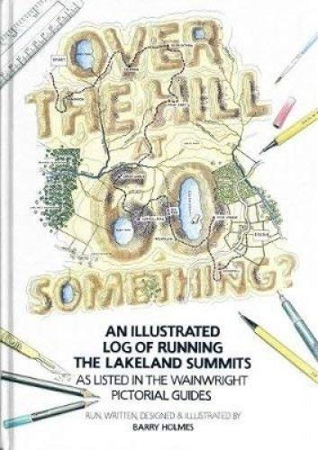 Over the Hill at 60 Something?: An illustrated log of running the Lakeland summits as listed in the Wainwright Pictorial Guides.