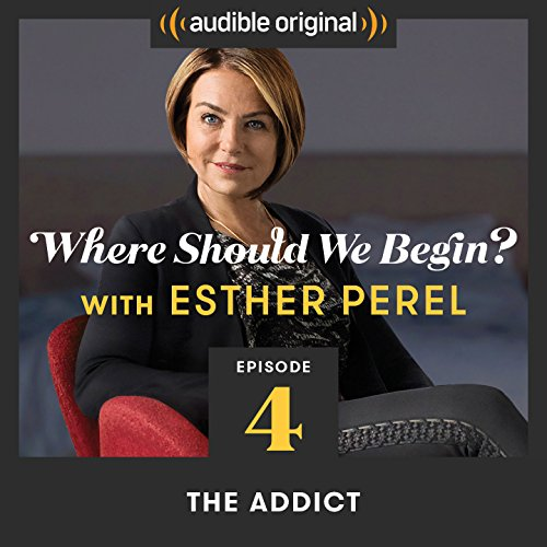 Ep. 4: The Addict (Where Should We Begin? with Esther Perel) audiobook cover art