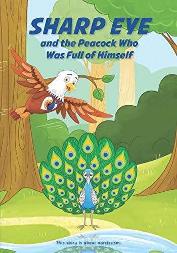 SHARP EYE and the Peacock Who Was Full of Himself (Sharp Eye Series)