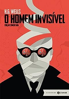 O Homem Invisível: edição comentada (Clássicos Zahar) por [H.G. Wells, Alexandre Barbosa de Souza, Rodrigo Lacerda]