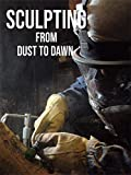 Sculpting  From Dust to Dawn