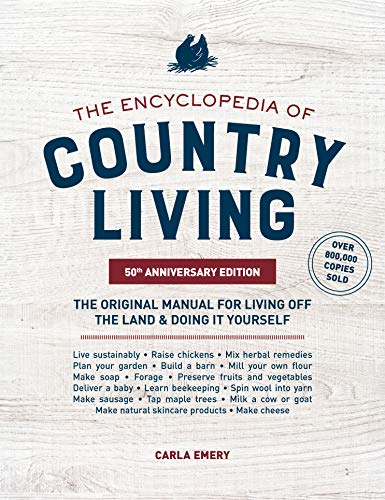 The Encyclopedia of Country Living, 50th Anniversary Edition: The Original Manual for Living off the Land & Doing It Yourself by [Carla Emery]