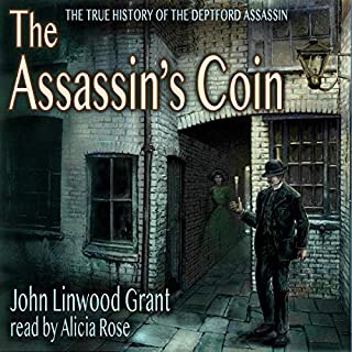 The Assassin's Coin     The True History of the Deptford Assassin              By:                                                                                                                                 John Linwood Grant                               Narrated by:                                                                                                                                 Alicia Rose                      Length: 10 hrs and 10 mins     Not rated yet     Overall 0.0