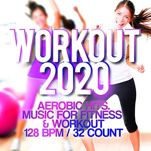 Workout 2020 - Aerobic Hits. Music For Fitness & Workout 128 BPM / 32 Count