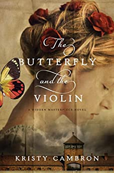 The Butterfly and the Violin (A Hidden Masterpiece Novel Book 1) by [Kristy Cambron]