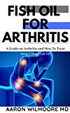 Fish Oil for Arthritis: Everything You Need To Know About Treating Arthritis Using Fish Oil (English...