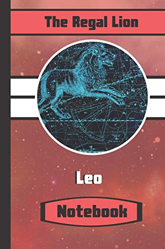 The Regal Lion Leo Notebook: Leo Star Sign Astrology Writing Gift - Lined NOTEBOOK, 130 pages, 6' x 9'