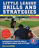 Little League Drills and Strategies: Imaginative Practice Drills to Improve Skills and Attitude (Little League Baseball Guides)