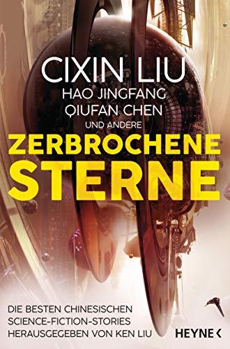 Zerbrochene Sterne: Erzählungen - Mit einer bislang unveröffentlichten Story von Cixin Liu