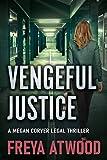 Vengeful Justice: A Legal Thriller (Megan Corver Legal Thriller Book 3)
