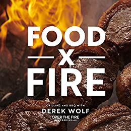 Food by Fire: Grilling and BBQ with Derek Wolf of Over the Fire Cooking by [Derek Wolf]