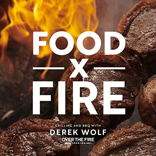 Food by Fire: Grilling and BBQ with Derek Wolf of Over the Fire Cooking (English Edition)