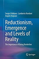 Reductionism, Emergence and Levels of Reality: The Importance of Being Borderline by Sergio Chibbaro Lamberto Rondoni Angelo Vulpiani(2014-05-13)