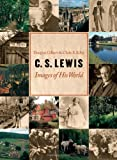 C. S. Lewis: Images of His World 0802828000 Book Cover