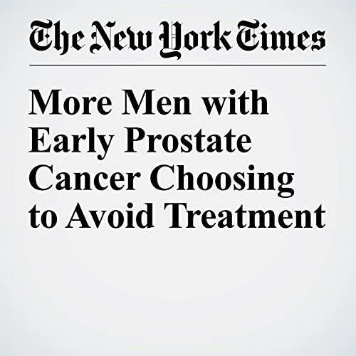 More Men with Early Prostate Cancer Choosing to Avoid Treatment audiobook cover art