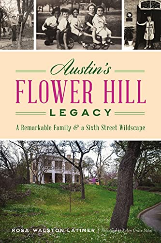 Austin's Flower Hill Legacy: A Remarkable Family and a Sixth Street Wildscape (Landmarks)
