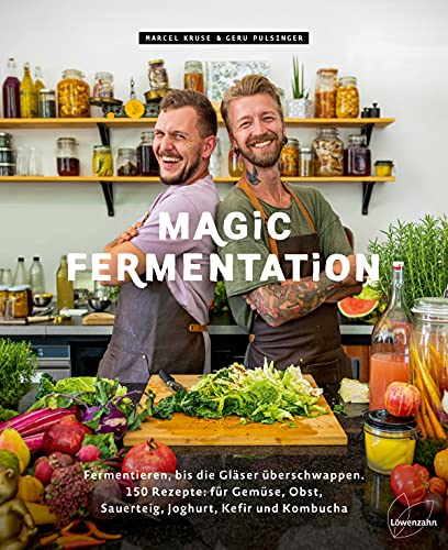 Magic Fermentation: Entdecke deine Liebe zu allem, was blubbert. 100 Rezepte: für Gemüse, Obst, Sauerteig, Joghurt, Miso und Kombucha: Fermentieren, ... Obst, Sauerteig, Joghurt, Kefir und Kombucha