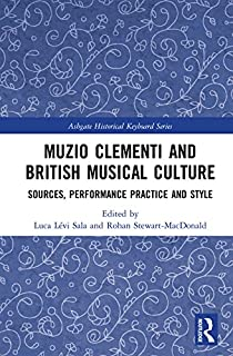 Muzio Clementi and British Musical Culture: Sources, Performance Practice and Style (Ashgate Historical Keyboard Series)