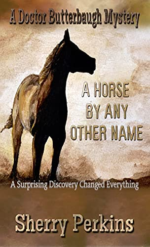 A Horse by Any Other Name: A Doctor Butterbaugh Mystery