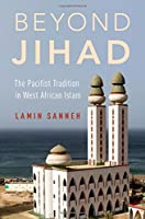 Beyond Jihad: The Pacifist Tradition in West African Islam