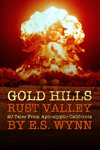 Gold Hills, Rust Valley: 20 Tales From Apocalyptic California (English Edition)