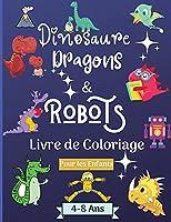 Dinosaures, dragons et robots - Livre à colorier pour enfants de 4 à 8 ans: Etonnant Livre de coloriage pour les enfants de 4 à 8 ans avec de magnifiques dessins tels que des robots, des dragons et des dinosaures pour apprendre et s'amuser ! Parfait comme cadeau !