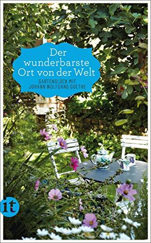 »Der wunderbarste Ort von der Welt«: Gartenglück mit Johann Wolfgang Goethe (insel taschenbuch)