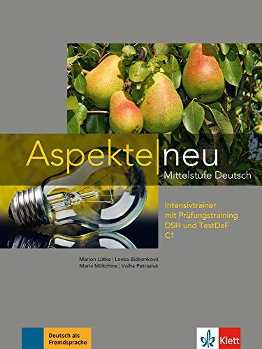 Aspekte neu C1: Mittelstufe Deutsch. Intensivtrainer mit Prüfungstraining DSH und TestDaF (Aspekte neu: Mittelstufe Deutsch)