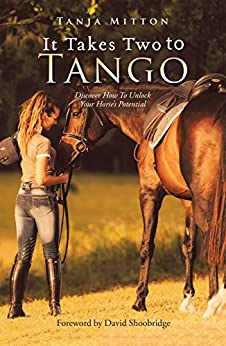 [Tanja Mitton]のIt Takes Two to Tango: Discover How to Unlock Your Horse'S Potential (English Edition)