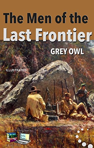 The Men of the Last Frontier (Illustrated) (English Edition)