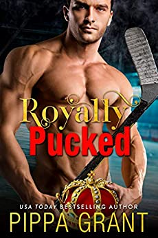 Royally Pucked: A Royal / Hockey / Accidental Pregnancy Romantic Comedy by [Pippa Grant]