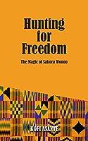 Hunting For Freedom: The Magic of Sakora Wonoo